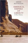 America, Empire of Liberty: A New History - David Reynolds