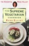The Supreme Vegetarian Cookbook (The Essential Rose Elliot) - Rose Elliot