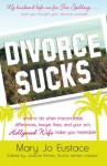 Divorce Sucks: What to do when irreconcilable differences, lawyer fees, and your ex's Hollywood wife make you miserable - Mary Jo Eustace, Joanne Kimes