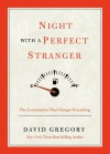 Night with a Perfect Stranger: The Conversation that Changes Everything - David Gregory