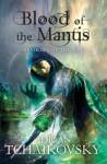 Blood of the Mantis. by Adrian Tchaikovsky - Adrian Tchaikovsky