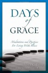 Days of Grace: Meditation and Practices for Living With Illness - Mary C. Earle, Phyllis Tickle