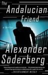 The Andalucian Friend: A Thriller - Alexander Söderberg