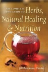 The Complete Home Guide to Herbs, Natural Healing, and Nutrition - Jill Rosemary Davies