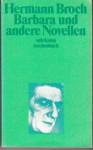 Barbara und andere Novellen: eine Auswahl aus dem erzählerischen Werk - Hermann Broch, Paul Michael Lützeler