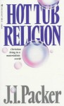 Hot Tub Religion: Christian Living in a Materialistic World - J.I. Packer
