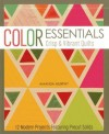 Color Essentials Crisp & Vibrant Quilts: 12 Modern Projects Featuring Precut Solids - Amanda Murphy
