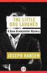 The Little Dog Laughed (The Dave Brandstetter Mysteries) - Joseph Hansen