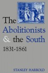 The Abolitionists and the South, 1831-1861 - Stanley Harrold