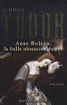 La dynastie Tudor: Anne Boleyn, la Folle Obsession du Roi - Paul De Musset