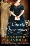 Mrs. Lincoln's Dressmaker - Jennifer Chiaverini