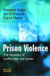 Prison Violence: The Dynamics of Conflict, Fear and Power - Kimmett Edgar, Carol Martin