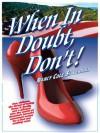 When In Doubt, Don't! - Nancy Cole Silverman