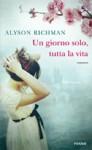 Un giorno solo, tutta la vita - Alyson Richman, Isabella Zani