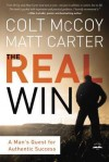 The Real Win: Pursuing God's Plan for Authentic Success - Colt McCoy, Matt Carter