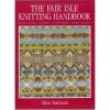The Fair Isle Knitting Handbook - Alice Starmore