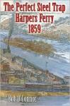 The Perfect Steel Trap: Harpers Ferry 1859 - Bob O'Connor