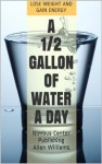 A 1/2 Gallon of Water a Day: Lose Weight and Gain Energy (2013 Edition) - Allen Williams
