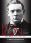 The Last Lion 1: Winston Spencer Churchill: Visions of Glory, 1874-1932 - William Raymond Manchester, Frederick Davidson