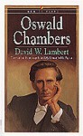 Oswald Chambers: The Man and the Message Behind My Utmost for His Highest - David Lambert