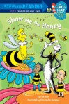 Show me the Honey (Dr. Seuss/Cat in the Hat) (Step into Reading) - Tish Rabe, Christopher Moroney