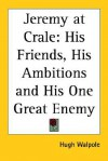 Jeremy at Crale: His Friends, His Ambitions and His One Great Enemy - Hugh Walpole
