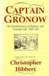 Captain Gronow: His Reminiscences of Regency and Victorian Life, 1810-60 - R.H. Gronow, Christopher Hibbert