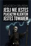 Jeśli nie jesteś płacącym klientem, jesteś towarem - Wojciech Orliński