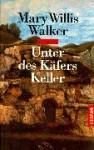 Unter des Käfers Keller - Mary Willis Walker