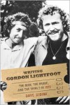 Writing Gordon Lightfoot: The Man, the Music, and the World in 1972 - Dave Bidini