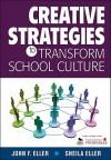 Creative Strategies to Transform School Culture - John Eller, Sheila A. Eller