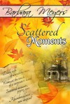 Scattered Moments - Barbara Meyers