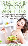 Cleanse And Detox For Weight Loss: Easy Cleansing Programs To Help You Lose Weight And Detoxify Your Body For More Energy (FREE Bonus Report Included) ... Detoxify, Body, Energy, Cleanse, Wellness) - Jessica Lopez, cleanse, detox, weight loss, body cleanse, health foods, health, toxins