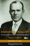 Passion for Reality: The Extraordinary Life of the Investing Pioneer Paul Cabot - Michael R. Yogg, John C. Bogle