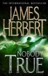 Nobody True. James Herbert - James Herbert