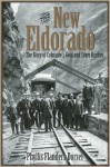 The New Eldorado: The Story of Colorado's Gold and Silver Rushes - Phyllis Flanders Dorset
