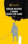 L'uomo senza un cane - Håkan Nesser