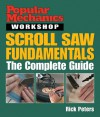 Popular Mechanics Workshop: Scroll Saw Fundamentals: The Complete Guide - Rick Peters