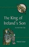 King of Ireland's Son: An Irish Folk Tale - Padraic Colum