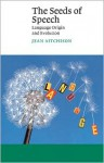 The Seeds of Speech: Language Origin and Evolution (Canto) - Jean Aitchison