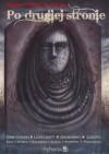 Po drugiej stronie. Weird fiction po polsku - Howard Phillips Lovecraft, Łukasz Orbitowski, Stefan Grabiński, Thomas Ligotti, Wojciech Gunia