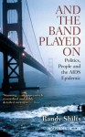 And the Band Played on: Politics, People and the AIDS Epidemic - Randy Shilts