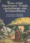 Tajna misja Hipoteusza Grippy i gadatliwego psa Artakserksesa - Władysław Orłowski, Witold Maciej Orłowski