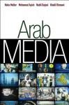 Arab Media - Noha Mellor, Khalil Rinnawi, Nabil Dajani, Muhammad I. Ayish