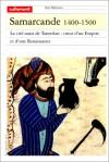 Samarcande 1400-1500. La cité-oasis de Tamerlan : coeur d'un empire et d'une Renaissance - Vincent Fourniau, Collectif