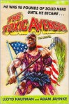 The Toxic Avenger: The Novel - Lloyd Kaufman, Adam Jahnke