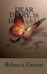 Dear Diary, 16: Dateable - Rebecca Greene