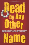 Dead by Any Other Name - Sebastian Stuart