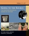Going to the Source: The Bedford Reader in American History, Volume 1: To 1877 - Victoria Bissell Brown, Timothy J. Shannon