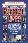 Baseball Lives: Men and Women of the Game Talk About Their Jobs, Their Lives, and the National Pastime. - Mike Bryan